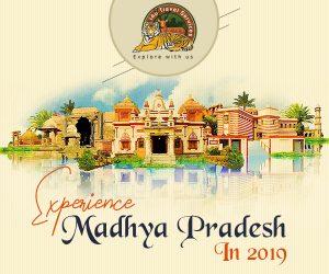 Experience Madhya Pradesh in 2019